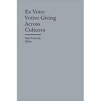 Ex Voto - Votive Giving Across Cultures by Ittai Weinryb - 97819417920