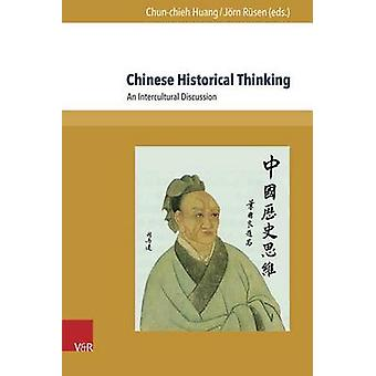 Chinese Historical Thinking - An Intercultural Discussion by Chun-Chie