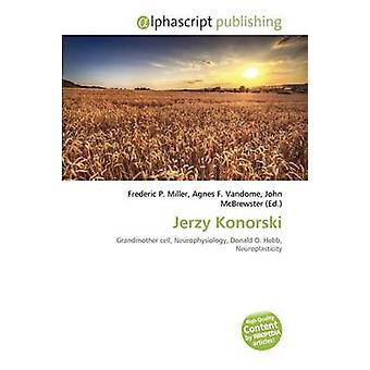Jerzy Konorski by Frederic P Miller - Agnes F Vandome - John McBrewst