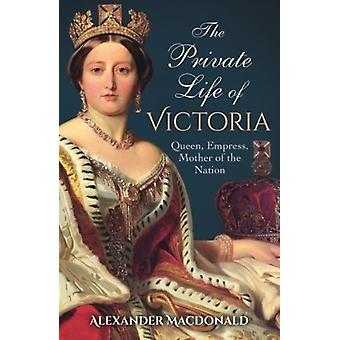 The Private Life of Victoria by Macdonald & Alexander