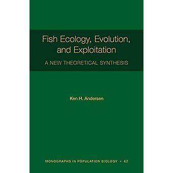 Fish Ecology - Evolution - and Exploitation - A New Theoretical Synthe