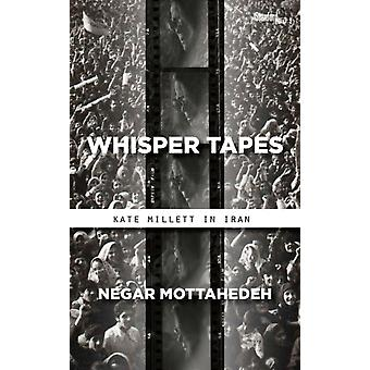 Whisper Tapes  Kate Millett in Iran by Negar Mottahedeh