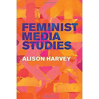 Feminist Media Studies by Alison Harvey - 9781509524464 Book