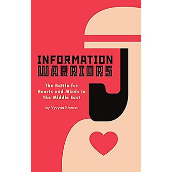 Information Warriors - The Battle for Hearts and Minds in the Middle E