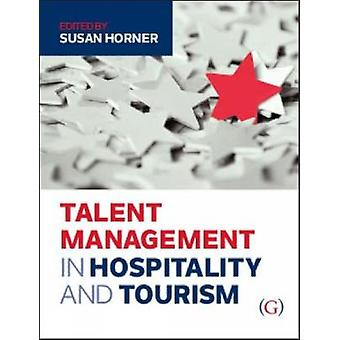 Talent Management in Hospitality and Tourism by Edited by Susan Horner