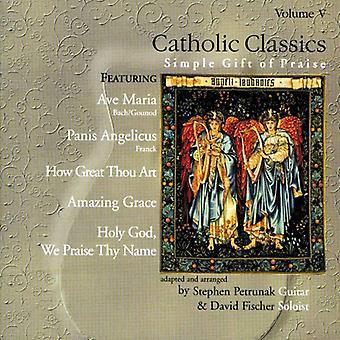 Petrunak/Fischer - Catholic Classics, Vol. V: Simple Gift of Praise [CD] USA import