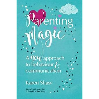 Parenting Magic A new approach to behaviour and communication