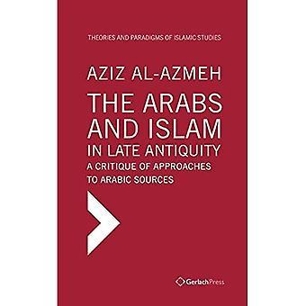 Arabit ja islam myöhäisessä antiqiuity: kritiikki lähestymistavoista arabialaisiin lähteisiin (teoriat ja...