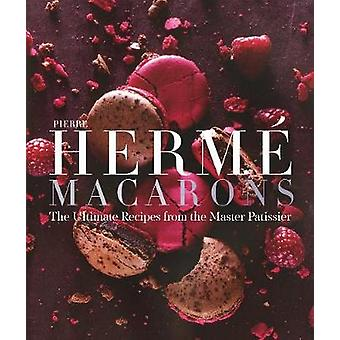 Pierre Herm Macaron The Ultimate Recipes from the Master Patissier
