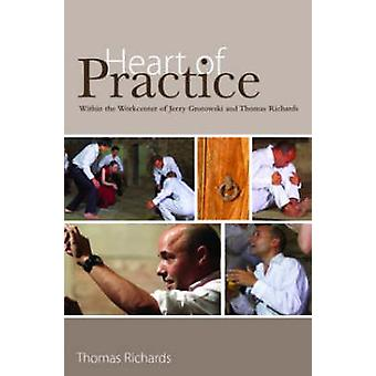 Heart of Practice by Richards & Thomas The Workcenter of Jerzy Grotowski & Pontedera & Italy