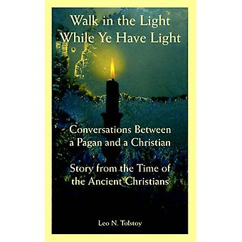 Walk in the Light While Ye Have Light - Conversations Between a Pagan