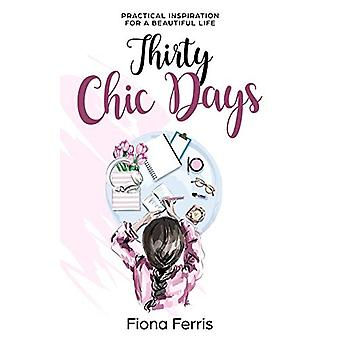 Thirty Chic Days - Practical Inspiration for a Beautiful Life by Fiona