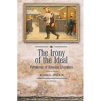 The Irony of the Ideal - Paradoxes of Russian Literature by Mikhail Ep