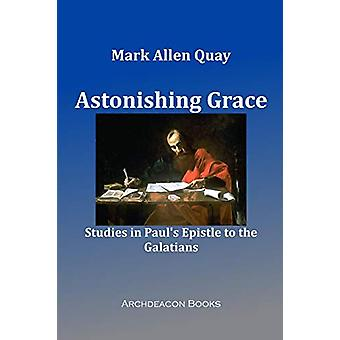 Astonishing Grace by Mark Allen Quay - 9781949422801 Book