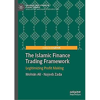 The Islamic Finance Trading Framework - Legitimizing Profit Making by