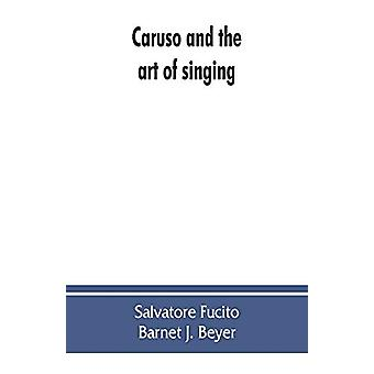 Caruso and the art of singing - including Caruso's vocal exercises an