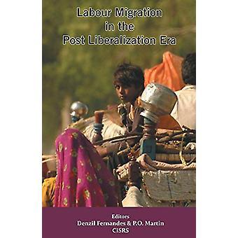 Labour Migration in the Post Liberalization Era by Denzil Fernandes -