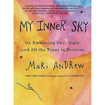 My Inner Sky  On embracing day night and all the times in between by Mari Andrew