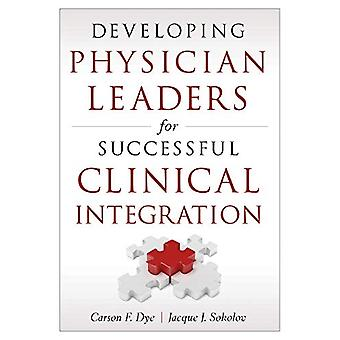 Developing Physician Leaders for Successful Clinical Integration by C