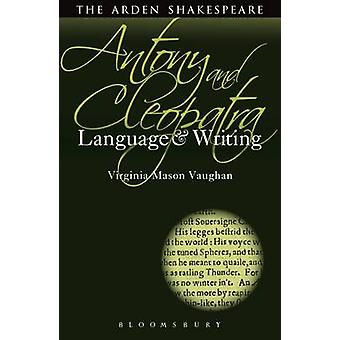 Antony and Cleopatra Language and Writing von Virginia Vaughan
