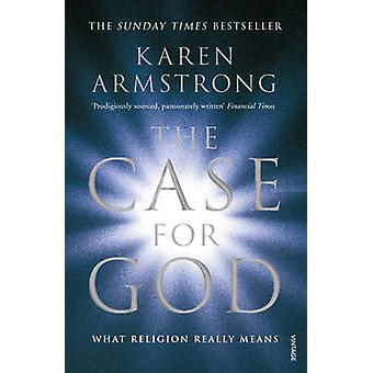 The Case for God - What Religion Really Means by Karen Armstrong - 978
