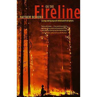Auf der Fireline - Leben und sterben mit Wildland Feuerwehrleute von Matth