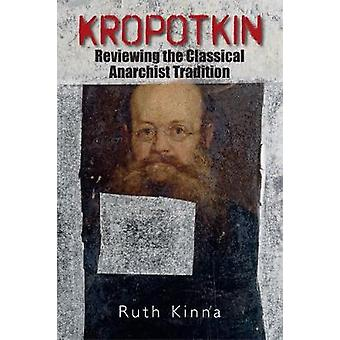 Kropotkin - Reviewing the Classical Anarchist Tradition by Ruth Kinna