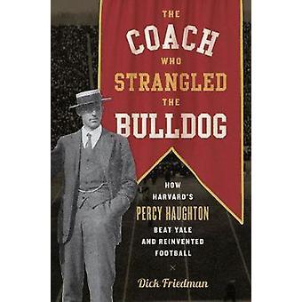 Coach som kvalt Bulldog - hvordan Harvards Percy Haughton Bea