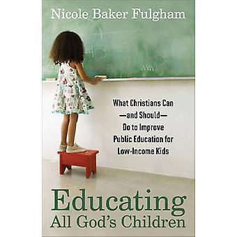 Alle Kinder Gottes - was Christen--tun können und sollten--zu erziehen