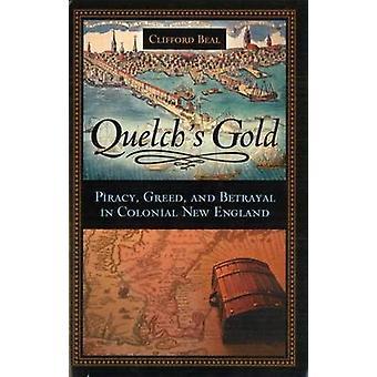 Quelch des Gold - Piraterie - Gier und Verrat im kolonialen Neuengland von