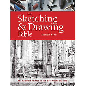 The Sketching & Drawing Bible - An Essential Reference for the Practis