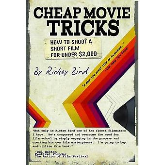 Cheap Movie Tricks - How to Shoot a Short Film for Under $2 -000 by Ri