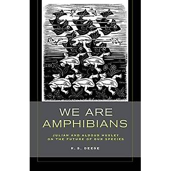 We are Amphibians - Julian and Aldous Huxley on the Future of Our Spec