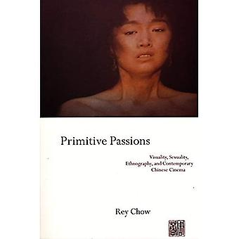 Primitive Passions: Visuality, Sexuality, Ethnography and Contemporary Chinese Cinema (Film and Culture Series)