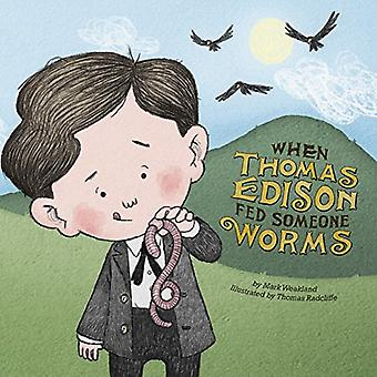 Wenn Thomas Edison gefüttert Würmer jemand (Führer tun Kopfstand)
