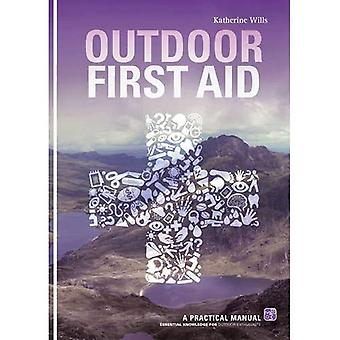 Outdoor First Aid: A Practical Manual: Essential Knowledge for Outdoor Enthusiasts