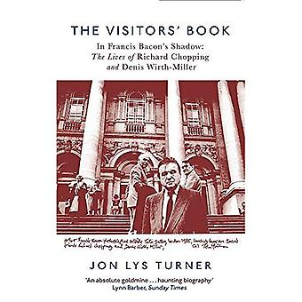 The Visitors' Book: In Francis Bacon's Shadow: The� Lives of Richard Chopping and Denis Wirth-Miller