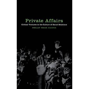 Private Affairs Critical Ventures in the Culture of Social Relations by Harper & Phillip Brian