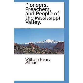 Pioniere, Prediger und dem Volk das Mississippi-Tal. durch Milburn & William Henry