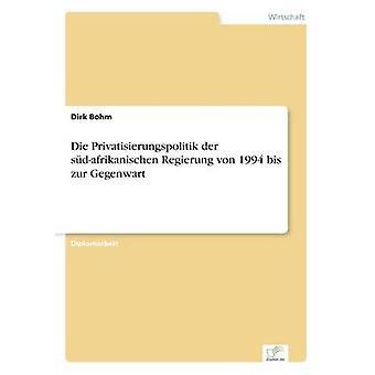 Die Privatisierungspolitik der sdafrikanischen Regierung von 1994 bis zur Gegenwart av Bohm & Dirk