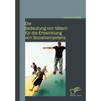 Die Bedeutung Von V Tern Fur Die Entwicklung Von Sozialkompetenz by M. Ller & Johannes