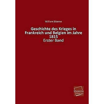 Geschichte Des Krieges in Frankreich Und Belgien Im Jahre 1815 by Siborne & William