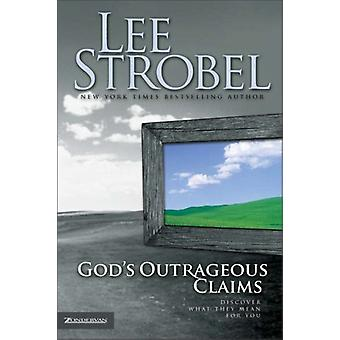 God's Outrageous Claims - Discover What They Mean for You by Lee Strob