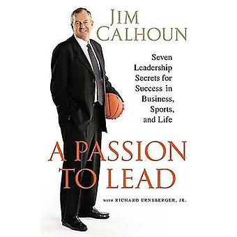 A Passion to Lead - Seven Leadership Secrets for Success in Business -