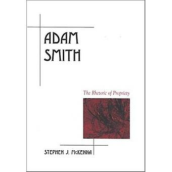 Adam Smith - The Rhetoric of Propriety (annotated edition) by Stephen