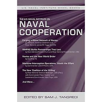 The U.S. Naval Institute on International Naval Cooperation by Sam J.