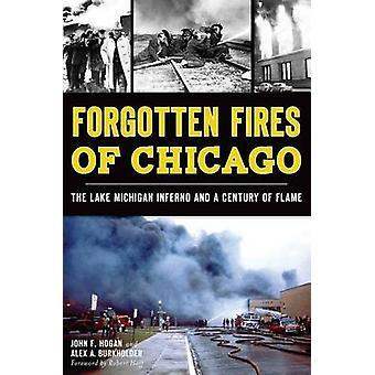 Forgotten Fires of Chicago - - The Lake Michigan Inferno and a Century