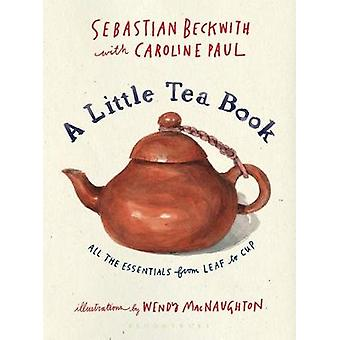 A Little Tea Book - All the Essentials from Leaf to Cup by Sebastian B