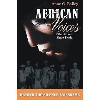 African Voices of the Atlantic Slave Trade - Beyond the Silence and th
