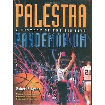 Palestra Pandemonium - en historia av Big 5 av Robert S. Lyons - 978